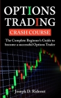 Options Trading Crash Course: The Complete Beginner's Guide to become a successful Options Trader Cover Image