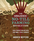 The Organic No-Till Farming Revolution: High-Production Methods for Small-Scale Farmers Cover Image