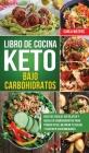 Libro de Cocina Keto Bajo Carbohidratos: Recetas fáciles sin gluten y bajas en carbohidratos para perder peso, mejorar tu salud y revertir enfermedade Cover Image