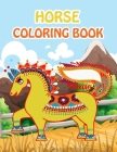 Horse Coloring Book: Fantastic Horse Coloring Book for Boys, Girls, Toddlers, Preschoolers, Kids 3-8, 6-8 (Horses Book) Cover Image