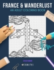 France & Wanderlust: AN ADULT COLORING BOOK: France & Wanderlust - 2 Coloring Books In 1 Cover Image