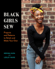 Black Girls Sew: Creative Sewing Projects for a Fashionable Future Cover Image