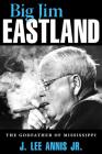 Big Jim Eastland: The Godfather of Mississippi Cover Image