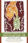 Cherokee Stories of the Turtle Island Liars' Club: Dakasi Elohi Anigagoga Junilawisdii (Turtle, Earth, the Liars, Meeting Place) Cover Image