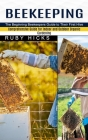 Beekeeping: The Beginning Beekeepers Guide to Their First Hive (Comprehensive Guide for Indoor and Outdoor Organic Gardening and B Cover Image