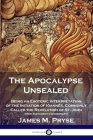 The Apocalypse Unsealed: Being an Esoteric Interpretation of the Initiation of Iôannês, Commonly Called the Revelation of St. John (New Testame Cover Image