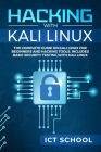 Hacking with Kali Linux: The Complete Guide on Kali Linux for Beginners and Hacking Tools. Includes Basic Security Testing with Kali Linux. Cover Image