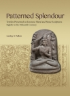 Patterned Splendour: Textiles Presented on Javanese Metal and Stone Sculptures; Eighth to Fifteenth Century Cover Image