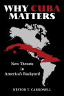 Why Cuba Matters: New Threats in America's Backyard Cover Image