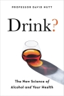 Drink?: The New Science of Alcohol and Health Cover Image