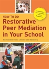 How to Do Restorative Peer Mediation in Your School: A Quick Start Kit - Including Online Resources Cover Image