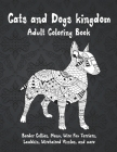 Cats and Dogs kingdom - Adult Coloring Book - Border Collies, Manx, Wire Fox Terriers, Lambkin, Wirehaired Vizslas, and more Cover Image