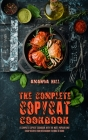 The Complete Copycat Cookbook: A Complete Copycat Cookbook With The Most Popular And Cheap Recipes From Restaurant To Make At Home Cover Image