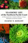 Seashore Life of the Northern Pacific Coast: An Illustrated Guide to Northern California, Oregon, Washington, and British Columbia Cover Image
