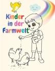 Kinder in der Farmwelt: Erstaunlich Malbuch für Kinder: Erstaunlich Malbuch für Kinder Cover Image