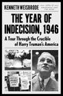 The Year of Indecision, 1946: A Tour Through the Crucible of Harry Truman's America Cover Image