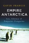 Empire Antarctica: Ice, Silence & Emperor Penguins Cover Image