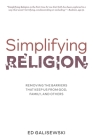 Simplifying Religion - Removing Barriers That Keep Us From God, Family, and Others Cover Image