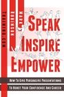 Speak Inspire Empower: How To Give Persuasive Presentations To Boost Your Confidence And Career Cover Image
