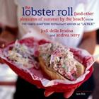 The Lobster Roll: {and other pleasures of summer by the beach} Cover Image