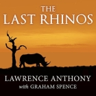 The Last Rhinos: My Battle to Save One of the World's Greatest Creatures Cover Image