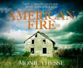 American Fire: Love, Arson, and Life in a Vanishing Land Cover Image