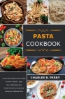 Раѕtа cookbook: Quick & Easy Recipes to Mix & Match for Every Occasion - Learn How to Make Pasta from Scratch & Make Your Tast Cover Image