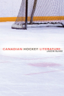 Canadian Hockey Literature: A Thematic Study Cover Image
