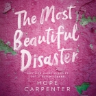 The Most Beautiful Disaster Lib/E: How God Makes Miracles Out of Our Mistakes Cover Image