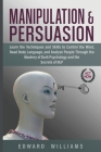 Manipulation and Persuasion: Learn the Techniques and Skills to Control the Mind, Read Body Language, and Analyze People Through the Mastery of Dar Cover Image
