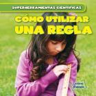 Como Utilizar Una Regla (Using a Ruler) (Superherramientas Cientificas (Super Science Tools)) Cover Image