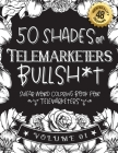 50 Shades of Telemarketers Bullsh*t: Swear Word Coloring Book For Telemarketers: Funny gag gift for Telemarketers w/ humorous cusses & snarky sayings Cover Image