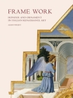 Frame Work: Honour and Ornament in Italian Renaissance Art Cover Image