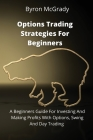 Options Trading Strategies For Beginners: A Beginners Guide For Investing And Making Profits With Options, Swing And Day Trading Cover Image