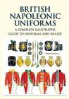 British Napoleonic Uniforms: A Complete Illustrated Guide to Uniforms, Facings and Lace Cover Image