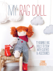 My Rag Doll: 11 Adorable Rag Dolls to Sew with Clothes and Accessories Cover Image