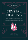 10-Minute Crystal Healing: Easy Tips for Using Crystals for Healing, Shielding, and Protection (10 Minute) Cover Image