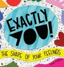 Exactly You! The Shape of Your Feelings Cover Image