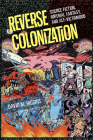 Reverse Colonization: Science Fiction, Imperial Fantasy, and Alt-victimhood (New American Canon) Cover Image