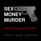 Sex Money Murder: A Story of Crack, Blood, and Betrayal Cover Image