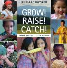 Grow! Raise! Catch!: How We Get Our Food Cover Image