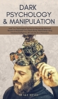 Dark Psychology & Manipulation: Lead Your Psychological Warfare by Discovering Advanced Secrets to Manipulate Your Clients & Relationships Using Emoti Cover Image