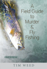 A Field Guide to Murder & Fly Fishing: Stories Cover Image