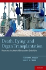 Death, Dying, and Organ Transplantation: Reconstructing Medical Ethics at the End of Life Cover Image