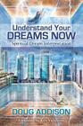 Understand Your Dreams Now: Spiritual Dream Interpretation Cover Image