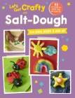 Let's Get Crafty with Salt-Dough: 25 creative and fun projects for kids aged 2 and up Cover Image