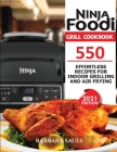 Ninja Foodi Grill Cookbook: 550 Effortless Recipes for Indoor Grilling and Air Frying Cover Image