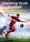 Coaching Youth Football: What Soccer Coaches Can Learn From The Professional Game Cover Image