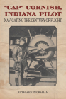 Cap Cornish, Indiana Pilot: Navigating the Century of Flight Cover Image