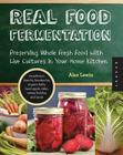 Real Food Fermentation: Preserving Whole Fresh Food with Live Cultures in Your Home Kitchen Cover Image